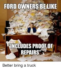Ford Owner Memes - ford owners belike includes proof of repairs better bring a truck