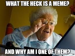 What The Meme - grandma finds the internet meme imgflip