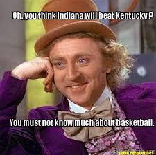 Kentucky Meme - meme maker oh you think indiana will beat kentucky you must not