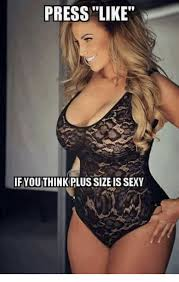 Adult Sexy Memes - press like ifyouthink plus size is sexy meme on me me