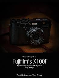 the complete guide to fujifilm u0027s x100f