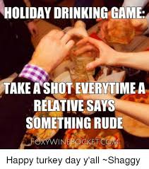 Turkey Day Meme - holiday drinking game take a shot everytime a relative says