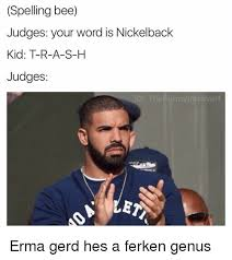 Spelling Meme - spelling bee judges your word is nickelback kid t r a s h judges let