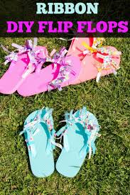 Diy Projects For Teen Girls by Diy Ribbon Flip Flops Easy Diy Crafts