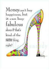 Buy All The Shoes Meme - money can t buy happiness but it can bu fabulous shoes that s kind
