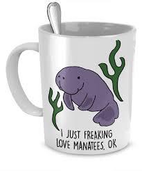 Animal Mug I Just Fresking Love Manatees Ok Mug Manatees Pinterest