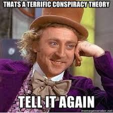 Conspiracy Theorist Meme - conspiracy theories google