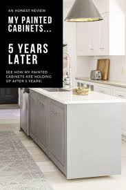 how should painted cabinets last my painted kitchen cabinets 5 years later an honest review