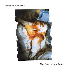 you tore out my heart ep tiny little houses