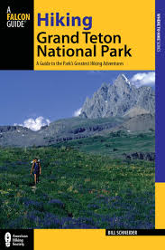 grand teton national park hiking grand teton national park a guide to the park u0027s greatest