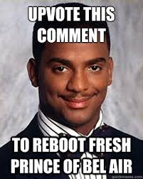 Bel Air Meme - upvote this comment to reboot fresh prince of bel air non sequitur