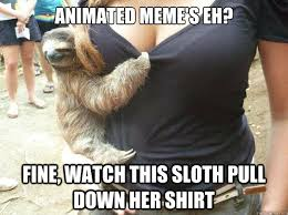 Sloth Jokes Meme - meme s and shit d printable version