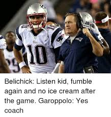 Fumble Meme - patriots belichick listen kid fumble again and no ice cream after