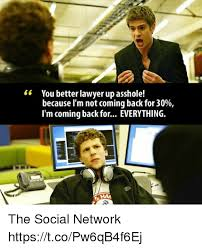 The Social Network Meme - 66 you better lawyer up asshole because i m not coming back for30
