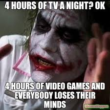 Mind Games Meme - 4 hours of tv a night ok 4 hours of video games and everybody
