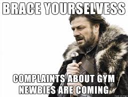 Gym Time Meme - it s that time of the year for gym regulars to let everyone know