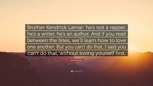 Loving One Another Quotes by Kendrick Lamar Quote U201cbrother Kendrick Lamar He U0027s Not A Rapper