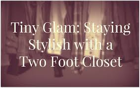 tiny glam staying stylish with a two foot closet