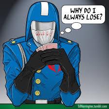 Cobra Commander Meme - fact cobra commander has the worst poker face ever fun