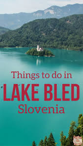 slovenia lake things to do in lake bled slovenia guide maps photos
