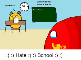 I Hate School Meme - annisterba coming soon in all schools lesson science i hate school