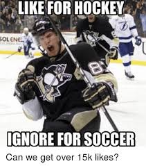Soccer Hockey Meme - like for hockey sol enel ignore for soccer can we get over 15k likes