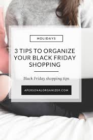 black friday shopping tips organizing your black friday shopping a personal organizer