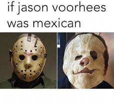 Jason Voorhees Meme - if jason voorhees was mexican meme on me me