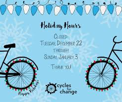 holidays hours closing starts next week cycles for change
