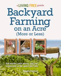 backyard farming on an acre more or less living free guides