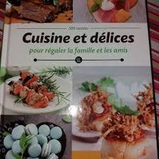 cuisine et delice cuisine et délices pour régaler la famille et les amis 500 recettes