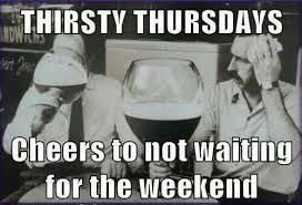 Thursday Meme Funny - thirsty thursday funny lol silly pinterest thursday humor and