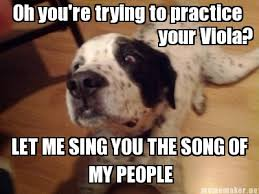 Oh You Dog Meme Generator - meme maker oh youre trying to practice your viola let me sing