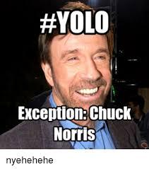 Memes De Chuck Norris - yolo exception chuck norris nyehehehe chuck norris meme on esmemes com