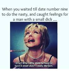 Tiny Dick Memes - when you waited till date number nine to do the nasty and caught