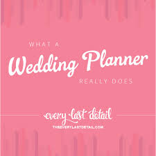 what to plan for a wedding what a wedding planner really does every last detail