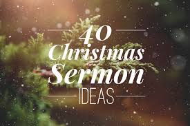 40 christmas sermon ideas pro preacher