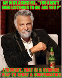 Memes For Conversation - the most interesting man in the world meme imgflip