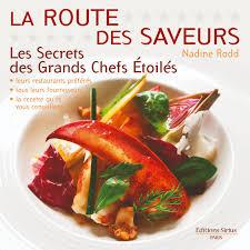 livre de cuisine gastronomique livre la route des saveurs un tour de culinaire avec