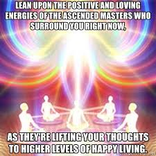 Ascended Meme - lean upon the positive and loving energies of the ascended masters