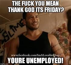 Thank Fuck Its Friday Meme - thank god its friday meme