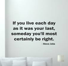Nursery Quotes Wall Decals by Steve Jobs Quote Wall Decal If You Live Each Day Lettering Poster