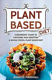 plant based diet a beginners u0027 guide to choosing and adopting a