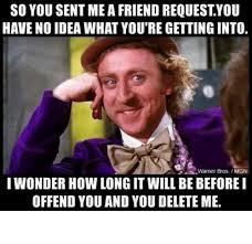 Friend Request Meme - so you sent mea friend request you have no idea what you regetting