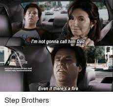 Step Brothers Meme - i m not gonna call him dad e mendries movie memoriesnet