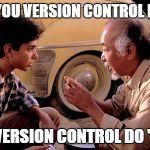 Mr Miyagi Meme - mr miyagi version control meme generator imgflip