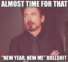 Funny New Years Memes - my feelings and thoughts on new years resolutions new year new you