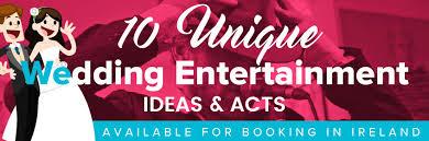 unique wedding entertainment ideas wedding entertainment ireland
