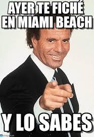 Miami Memes - ayer te fich礬 en miami beach julio iglesias meme en memegen