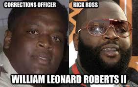Rick Ross Meme - corrections officer rick ross william leonard roberts ii rick ross